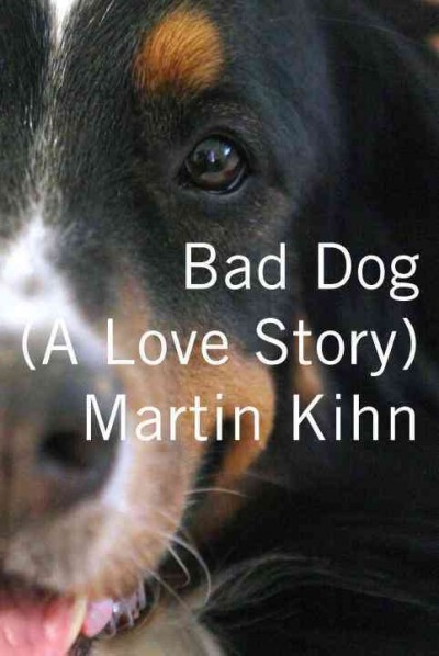 Cover of Bad Dog: A Love Story