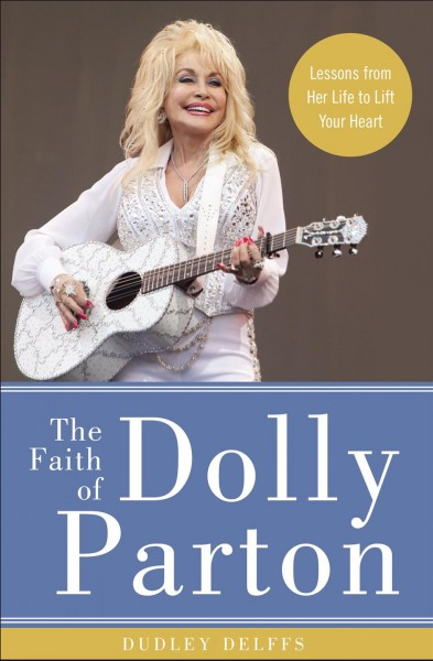 Cover of The Faith of Dolly Parton: Lessons from Her Life to Lift Your Heart