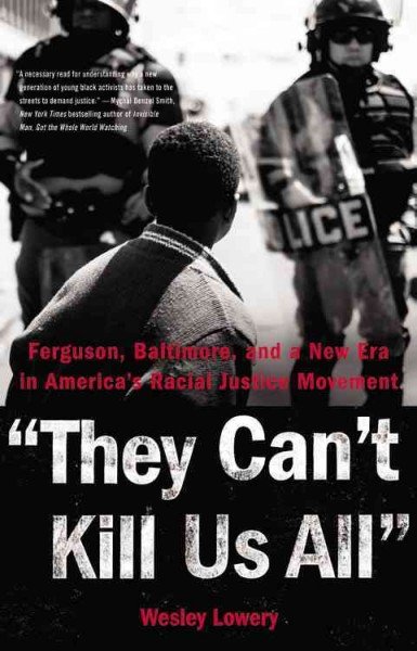 Cover of They Can't Kill Us All: Ferguson, Baltimore, and a New Era in America's Racial Justice Movement