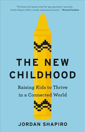 Cover of The New Childhood: Raising Kids to Thrive in a Connected World