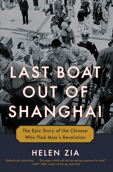Cover of Last Boat Out of Shanghai: The Epic Story of the Chinese Who Fled Mao's Revolution