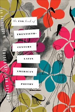 Cover of The FSG Book of Twentieth-Century Latin American Poetry: An Anthology