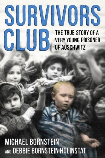 Cover of Survivors club: The True Story of a Very Young Prisoner of Auschwitz