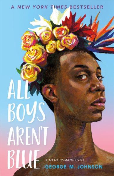 Cover of All Boys Aren't Blue: A Memoir-Manifesto