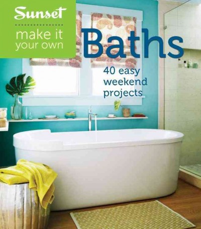 Cover of Make It Your Own Baths: 40 Easy Weekend Projects