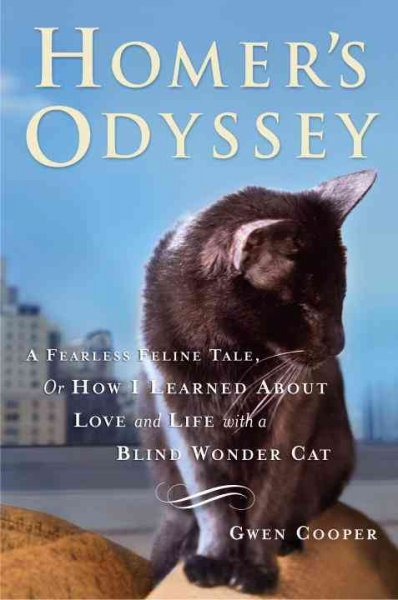 Cover of Homer's Odyssey: A Fearless Feline Tale, or, How I Learned about Love and Life with a Blind Wonder Cat
