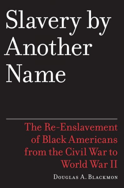 Cover of Slavery by Another Name: The Re-Enslavement of Black Americans from the Civil War to World War II