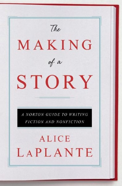 Cover of The Making of a Story: A Norton Guide to Creative Writing