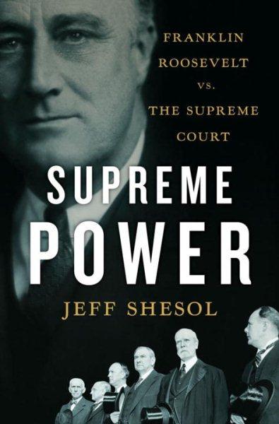 Cover of Supreme Power: Franklin Roosevelt vs the Supreme Court