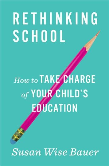 Cover of Rethinking School: How to Take Charge of Your Child's Education