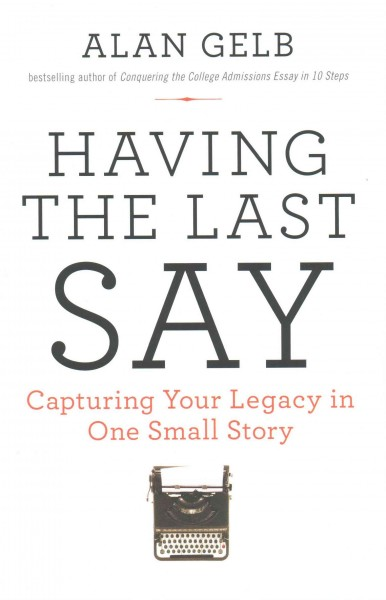 Cover of Having the Last Say: Capturing Your Legacy in One Small Story