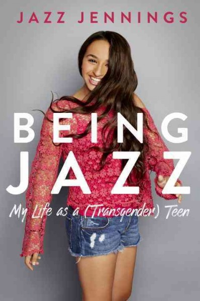 Cover of Being Jazz: My Life as a (Transgender) Teen