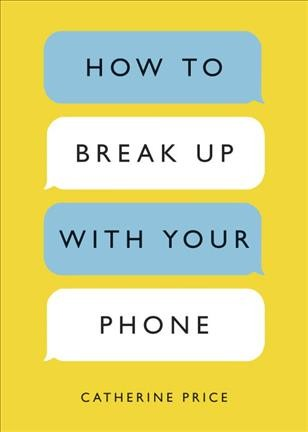 Cover of How to Break Up with Your Phone: the 30-Day Plan to Take Back Your Life