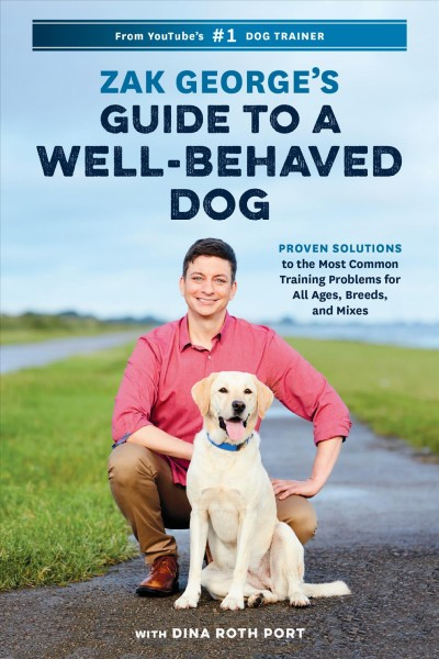 Cover of Zak George's Guide to a Well-Behaved Dog: Proven Solutions to the Most Common Training Problems for All Ages, Breeds, and Mixes