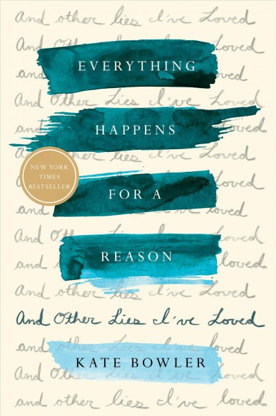 Cover of Everything Happens for a Reason: And Other Lies I've Loved