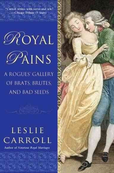 Cover of Royal Pains: A Rouge's Gallery of Brats, Brutes, and Bad Seeds