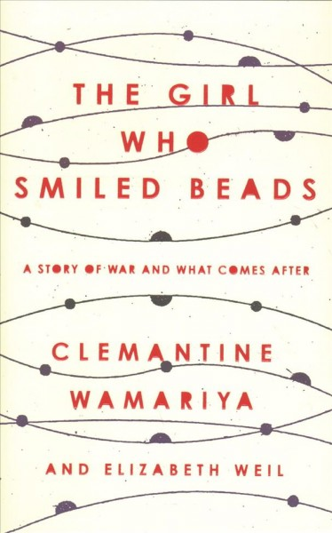 Cover of The Girl Who Smiled Beads: A  Story of War and What Comes After