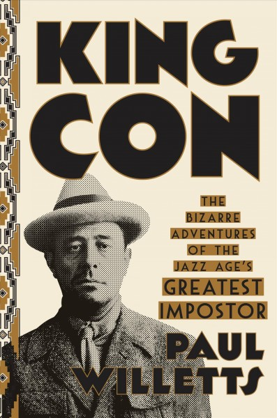 Cover of King Con: The Bizarre Adventures of the Jazz Age's Greatest Imposter