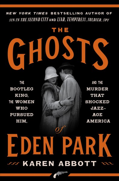 Cover of The Ghosts of Eden Park: The Bootleg King, the Women Who Pursued Him, and the Murder That Shocked Jazz-Age America