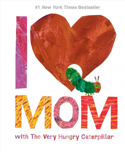 Cover of I [Love] Mom: with the Very Hungry Caterpillar