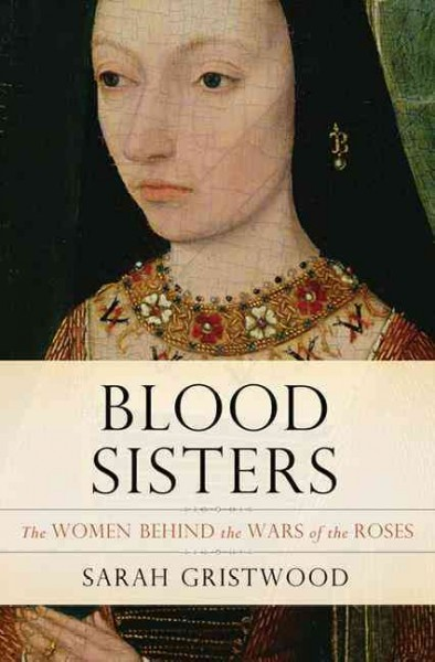 Cover of Blood Sisters: The Women Behind the Wars of the Roses