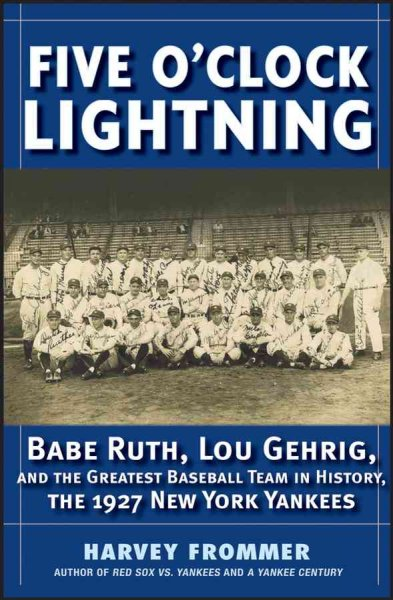 Cover of Five O'clock Lightning: Babe Ruth, Lou Gehrig, and the Greatest Team in Baseball, the 1927 New York Yankees
