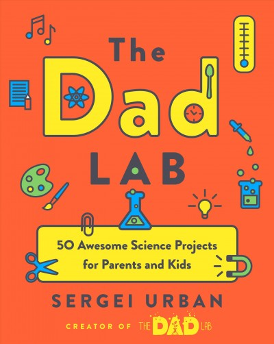 Cover of TheDadLab: 50 Awesome Science Projects for Parents and Kids