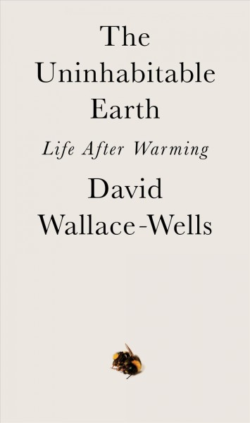 Cover of The Uninhabitable Earth: Life After Warming
