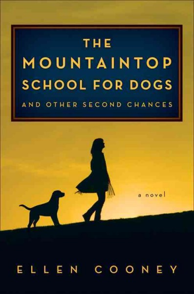Cover of The Mountaintop School for Dogs and Other Second Chances: A Novel