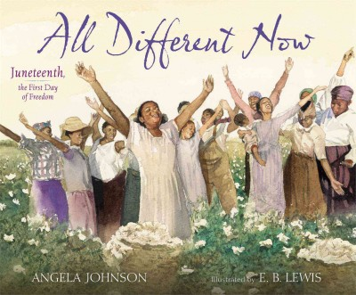 Cover of All Different Now: Juneteenth, the First Day of Freedom