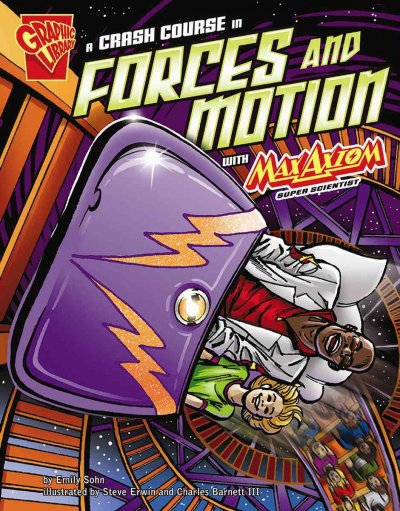 Cover of A Crash Course in Forces and Motion with Max Axiom, Super Scientist