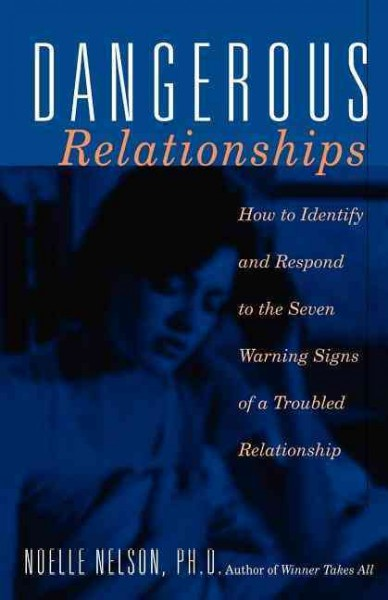 Cover of Dangerous Relationships: How to Respond to the Seven Warning Signs of a Troubled Relationship