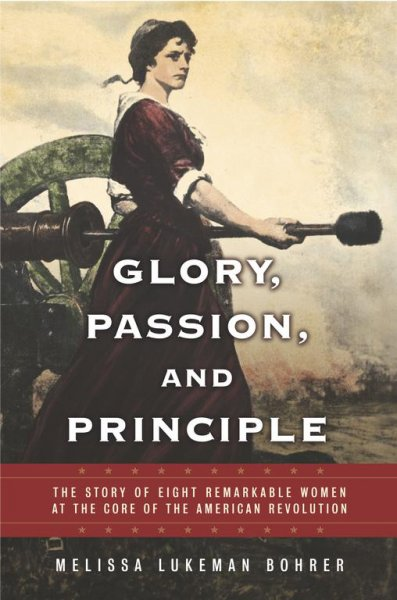 Cover of Glory Passion and Principle: The Story of Eight Remarkable Women at the Core of the American Revolution