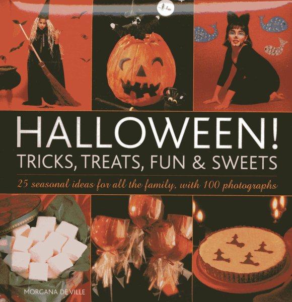 Cover of Halloween! Tricks, Treats, Fun & Sweets