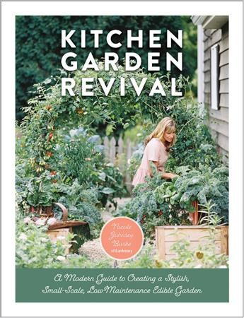 Cover of Thumbnail Kitchen Garden Revival: A Modern Guide to Creating a Stylish Small-Scale, Low-Maintenance Edible Garden