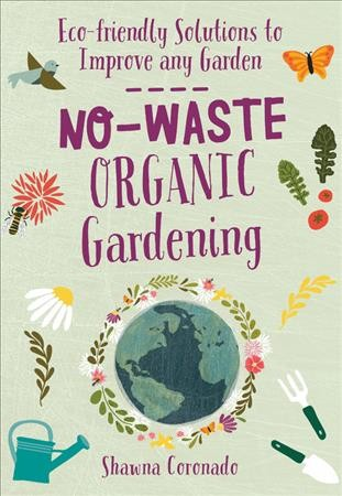 Cover of No-Waste Organic Gardening: Eco-Friendly Solutions to Improve Any Garden