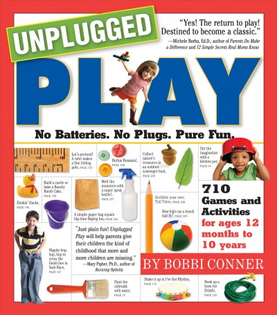 Cover of Unplugged Play: No Batteries, No Plugs, Pure Fun  AUTHOR: Bobbi Conner