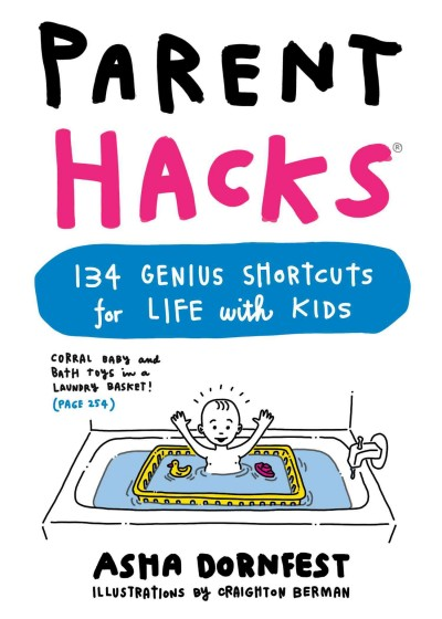 Cover of Parent hacks: 134 genius shortcuts for life with kids