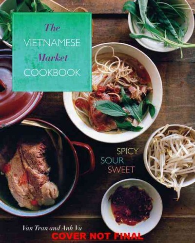 Cover of The Vietnamese Market Cookbook: Spicy, Sour, Sweet