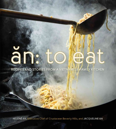 Cover of An: To Eat: Recipes and Stories from a Vietnamese Family Kitchen