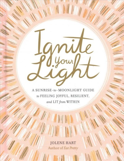 Cover of Ignite Your Light: A Sunrise-to-Moonlight Guide to Feeling Joyful, Resilient, and Lit from Within