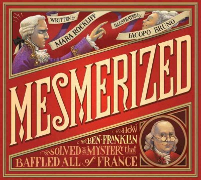 Cover of Mesmerized: How Ben Franklin Solved a Mystery That Baffled All of France