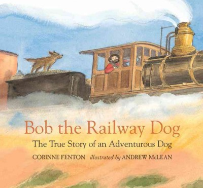 Cover of Bob the Railway Dog : The True Story of an Adventurous Dog