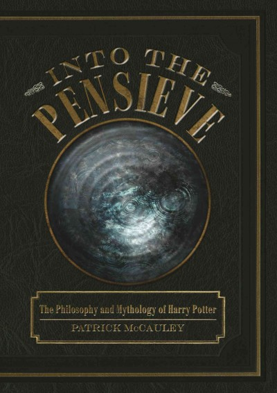 Cover of Into the Pensieve: The Philosophy and Mythology of Harry Potter