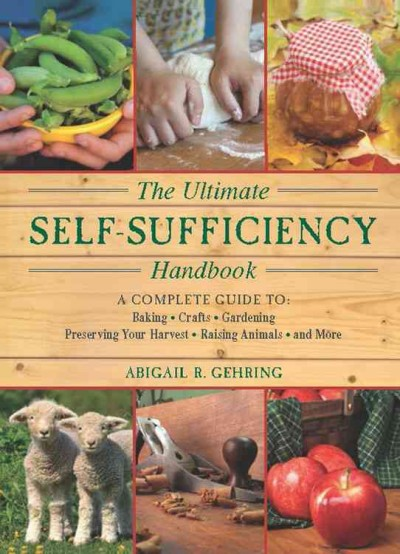 Cover of The Ultimate Self-Sufficiency Handbook: A Complete Guide to Baking, Crafts, Gardening, Preserving Your Harvest, Raising Animals and More
