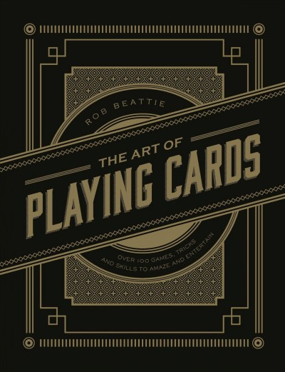 Cover of The Art of Playing Cards: Over 100 Games, Tricks, and Skills to Amaze and Entertain