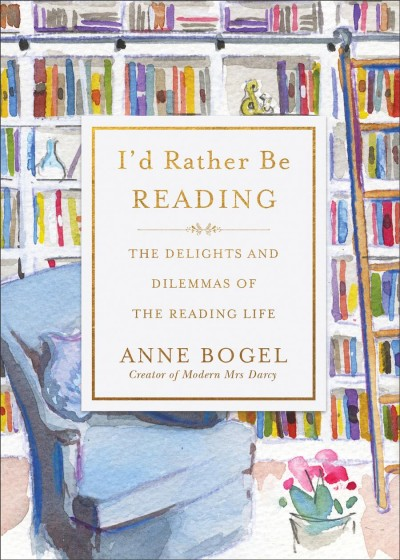 Cover of I'd Rather be Reading: The Delights and Dilemmas of the Reading Life