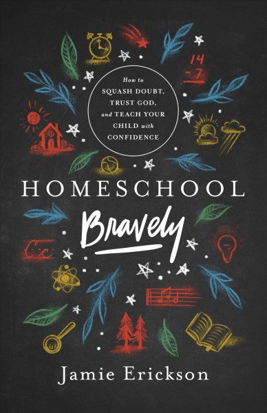 Cover of Homeschool Bravely: How to Squash Doubt, Trust God, and Teach Your Child with Confidence