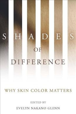 Cover of Shades of Difference: Why Skin Color Matters