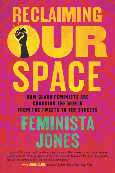 Cover of Reclaiming Our Space: How Black Feminists are Changing the World from the Tweets to the Streets